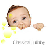 Classical Lullaby – Music for Baby, Classical, Soothing Sounds to Bed, Calm Sleep, Instrumental Lullabies, Mozart, Beethoven by Baby Bedtime Music Ambient