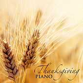 Thanksgiving Piano - The Greatest Piano Music Collection for Thanksgiving Celebration, Background Ambient Music for Thanksgiving Day by Thanksgiving Music Specialists
