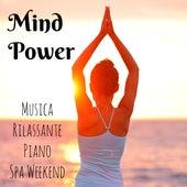 Mind Power - Musica Rilassante Piano Spa Weekend con Suoni Soft Strumentali e dalla Natura by Various Artists