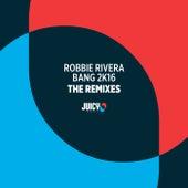 Bang 2K16 (The Remixes) by Robbie Rivera
