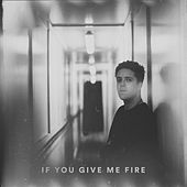 If You Give Me Fire by Benjamin Francis Leftwich
