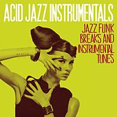 Acid Jazz Instrumentals (Jazz Funk Breaks and Instrumental Tunes) by Various Artists