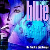 Midnight Blue (The Finest in Jazz-Lounge) by Various Artists