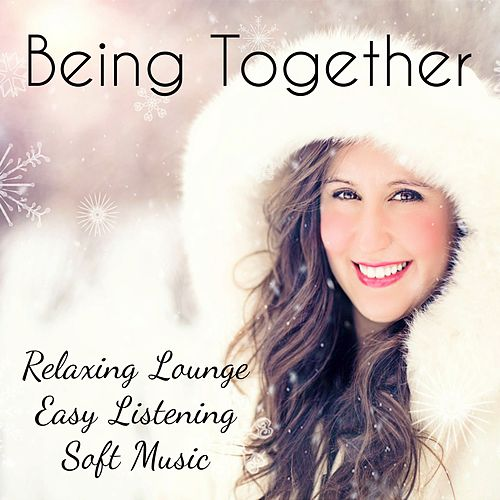 Being Together - Relaxing Soft Lounge Easy Listening Music for Meditation Techniques Reduce Anxiety Beautiful Christmas by Christmas Songs