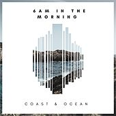 6 AM in the Morning by Coast