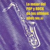 Lo Mejor Del Pop Y Rock De Los Últimos Años Vol. II by Various Artists