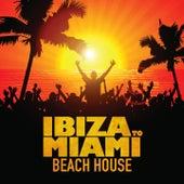 Ibiza to Miami Beach House by Various Artists