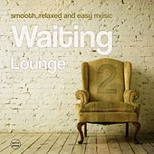 Waiting Lounge, Vol. 2 (Smooth, Relaxed And Easy Music) by Various Artists