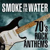 Smoke On The Water - 70's Rock Anthems by Various Artists