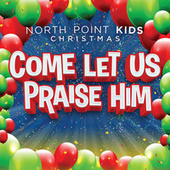 Come Let Us Praise Him by North Point Kids