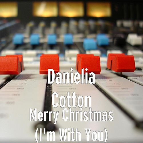 Merry Christmas (I'm With You) by Danielia Cotton