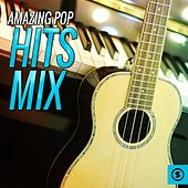 Amazing Pop Hits Mix by Various Artists