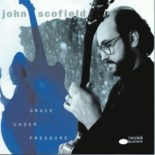 Grace Under Pressure by John Scofield