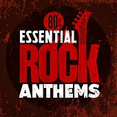 80's Essential Rock Anthems by Various Artists