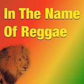In The Name Of Reggae by Various Artists