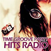 Time Groove Party Hits Radio by Various Artists