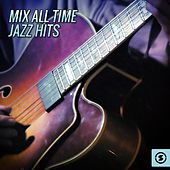 Mix All Time Jazz Hits by Various Artists