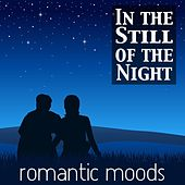 In The Still Of The Night: Romantic Moods von Various Artists