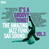 It's a Groovy Thing!, Vol. 3 (The Amazing Jazz Funk Sax Sound) by Various Artists