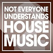 Not Everyone Understands House Music, Vol. 2 by Various Artists