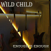 Enough Is Enough by WILD CHILD