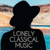 Lonely Classical Music by Various Artists