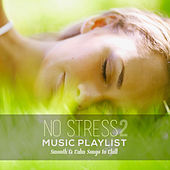 No Stress Music Playlist 2: Smooth & Calm Songs to Chill by Various Artists