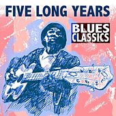 Five Long Years: Blues Classics by Various Artists