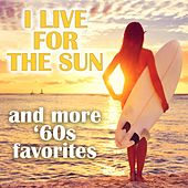 I Live For The Sun and More '60s Favorites by Various Artists