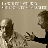 I Asked For Whiskey, She Brought Me Gasoline von Various Artists