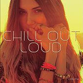 Chill Out Loud, Vol. 1 (Positive Summer Chill Music) by Various Artists