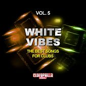 White Vibes, Vol. 5 (The Best Songs for Clubs) by Various Artists