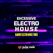 Excessive Electro House (Bangin' Electro House Tunes) by Various Artists