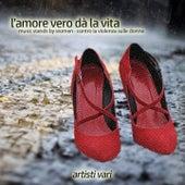 L'amore vero dà la vita (Music Stands by Women, contro la violenza sulle donne) by Various Artists