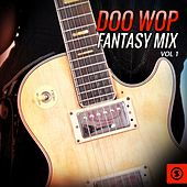 Doo Wop Fantasy Mix, Vol. 1 by Various Artists