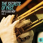 The Secrets of Past, Pop & Doo Wop, Vol. 4 by Various Artists