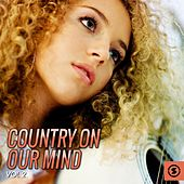 Country on Our Mind, Vol. 2 by Various Artists