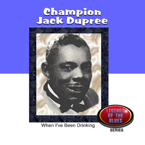 When I've Been Drinking by Champion Jack Dupree