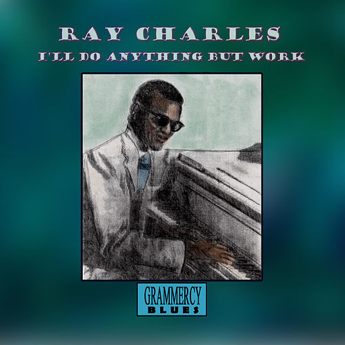 I'll Do Anything But Work by Ray Charles