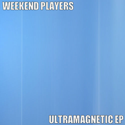 Ultramagnetic EP by Weekend Players