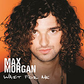 Wait For Me by Max Morgan