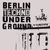 Berlin Techno Underground by Various Artists