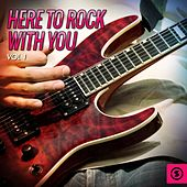 Here to Rock with You, Vol. 1 by Various Artists