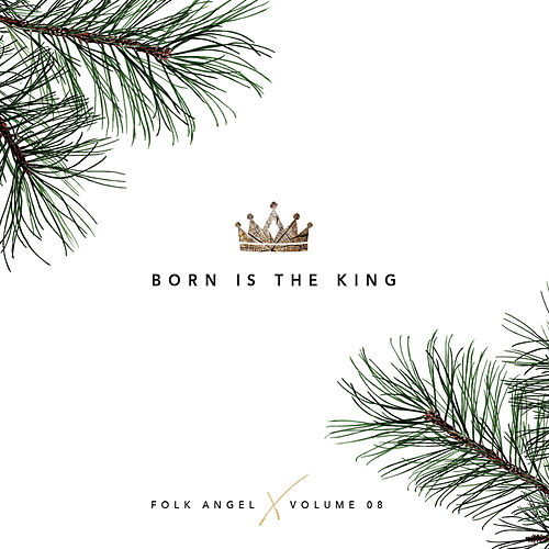 Born Is The King - Christmas Songs, Vol. 8 by Folk Angel