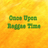 Once Upon Reggae Time by Various Artists