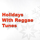 Holidays With Reggae Tunes by Various Artists