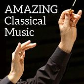 Amazing Classical Music by Various Artists
