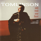 Only Trust Your Heart by Jim Tomlinson