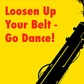 Loosen Up Your Belt - Go Dance! by Various Artists