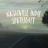 Nashville Indie Spotlight 2017 by Various Artists
